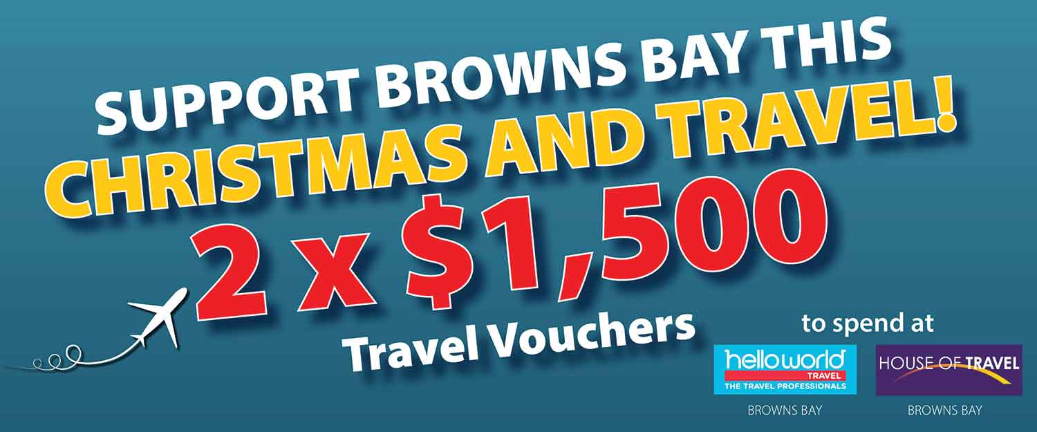 Shop in Browns Bay to be in with a chance to win one of TWO $1,500 Travel Vouchers!